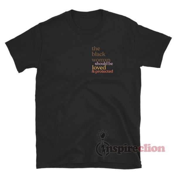 The Black Woman Should Be Loved & Protected T-Shirt