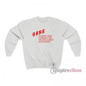 DARE To Resist White Supremacy Sweatshirt