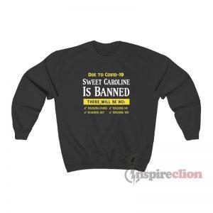 Due To Covid-19 Sweet Caroline Is Banned Sweatshirt