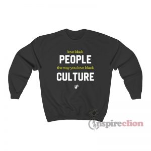 Love Black People The Way You Love Black Culture Sweatshirt