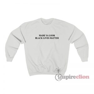 Made Ya Look Black Lives Matter Sweatshirt