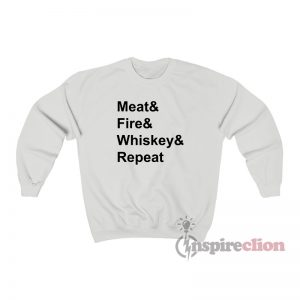 Whiskey Fire Meat Repeat Sweatshirt