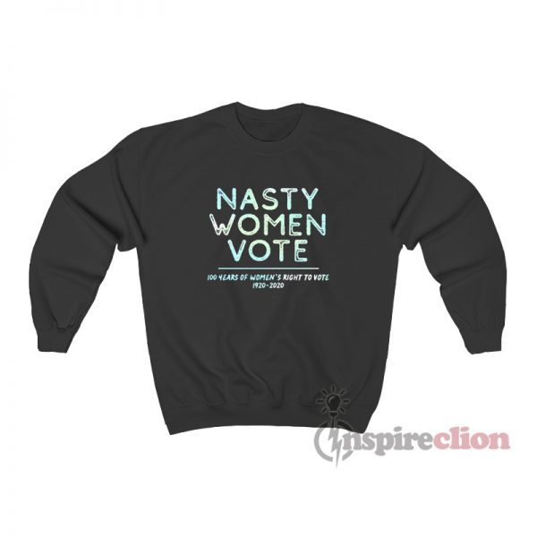 Nasty Woman Votes 2020 Sweatshirt