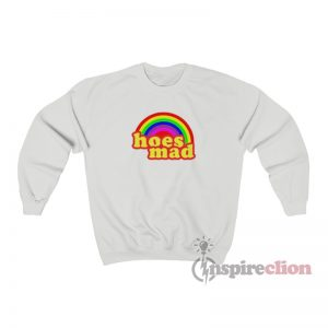 Hoes Mad Rainbow Sweatshirt