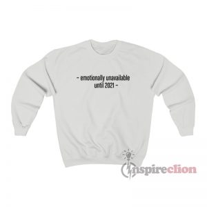 Emotionally Unavailable Until 2021 Sweatshirt