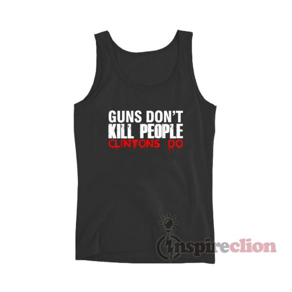 Guns Don't Kill People Clintons Do Tank Top