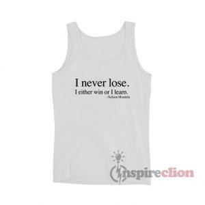 I Never Lose I Either Win Or I Learn Nelson Mandela Tank Top