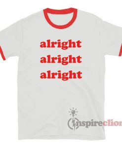 Alright Alright Alright Ringer T-Shirt