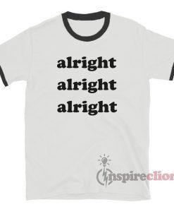 Alright Alright Alright Ringer T-Shirt