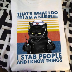 That's What I Do I Am A Nurse I Stab People And I Know Things Shirt