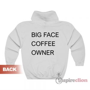 Big Face Coffee Owner Hoodie