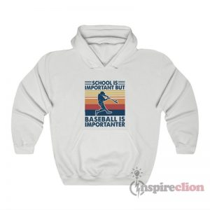 School Is Important But Baseball Is Importanter Hoodie