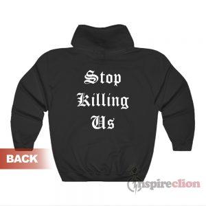Stop Killing Us Hoodie