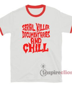 Serial Killer Documentaries And Chill Ringer T-Shirt