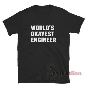 World's Okayest Engineer T-Shirt