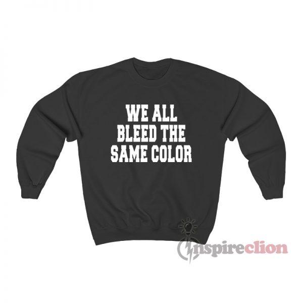 We All Bleed The Same Color Sweatshirt