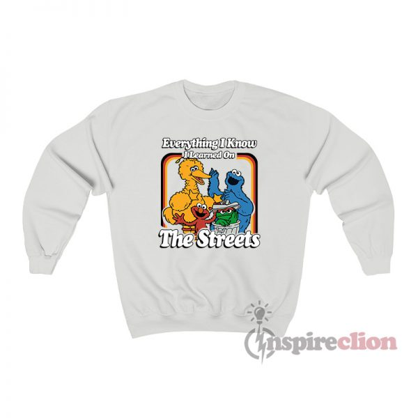 Sesame Street Everything I Know I Learned On The Streets Sweatshirt