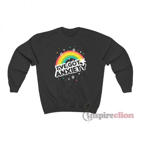 I've Got Anxiety Rainbow Sweatshirt