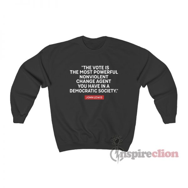 The Vote Is The Most Powerful Nonviolent Change Agent Sweatshirt