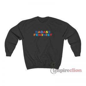 Badass Feminist Sweatshirt
