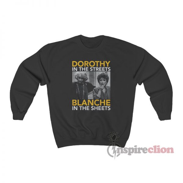 Golden Girls Dorothy In The Streets Blanche In The Sheets Sweatshirt