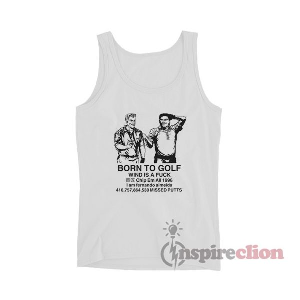 Born To Golf Wind Is A Fuck Tank Top