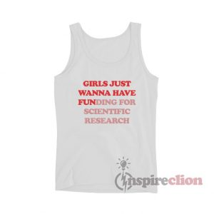 Girls Just Wanna Have Funding For Scientific Research Tank Top