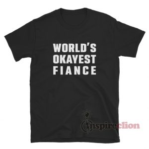 World's Okayest Fiance T-Shirt