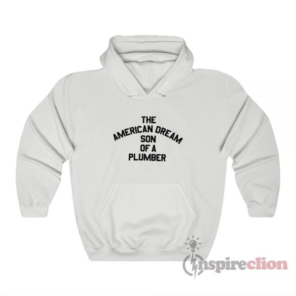 The American Dream Son Of A Plumber Hoodie
