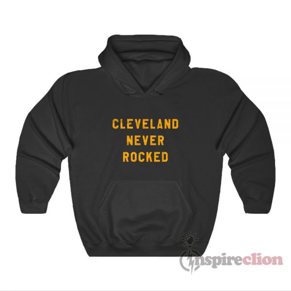 Cleveland Never Rocked Hoodie