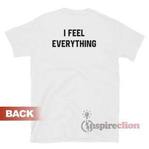 I Feel Nothing I Feel Everything T-Shirt