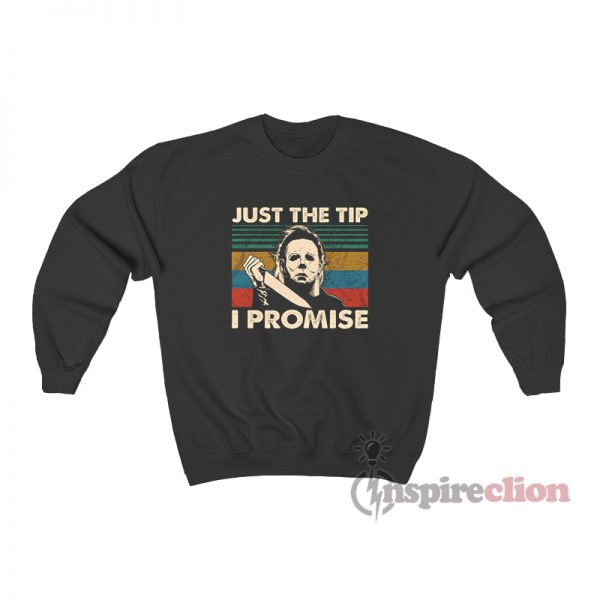Michael Myers Just The Tip I Promise Sweatshirt