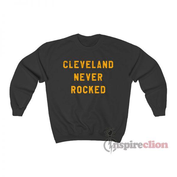 Cleveland Never Rocked Sweatshirt
