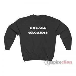 No Fake Orgasms Sweatshirt