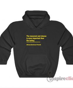 The Macaroni And Cheese Is More Important Than The Turkey African American Proverb Hoodie