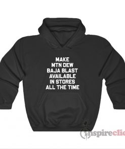 Make Mtn Dew Baja Blast Available In Stores All The Time Hoodie