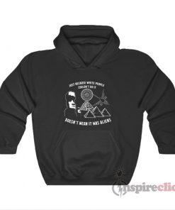 Just Because White People Couldnt Do It Doesnt Mean It Was Aliens Hoodie