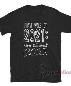 First Rule Of 2021 Never Talk About 2020 T-Shirt