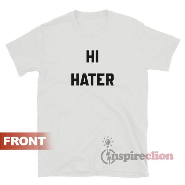 Hi Hater Bye Hater T-Shirt