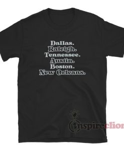 Dallas Raleigh Tennessee Austin Boston New Orleans T-Shirt