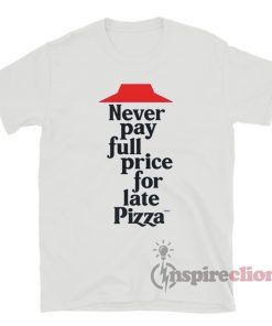 Never Pay Full Price For Late Pizza T-Shirt