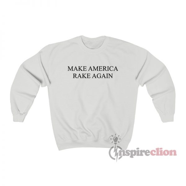 Make America Rake Again Sweatshirt
