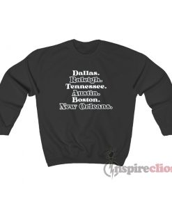 Dallas Raleigh Tennessee Austin Boston New Orleans Sweatshirt