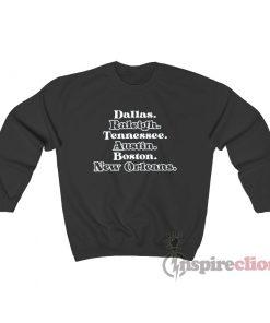 Dallas Raleigh Tennessee Austin Boston New Orleans Sweatshirt