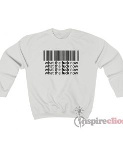 Barcode What The Fuck Now Sweatshirt