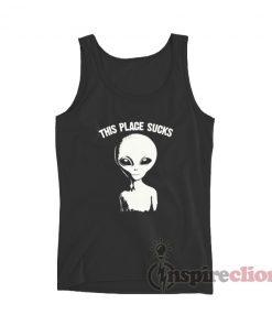 This Place Sucks Alien Tank Top