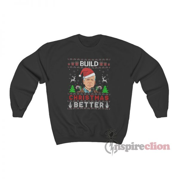 Joe Biden Build Christmas Better Sweatshirt