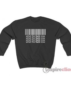 Barcode What The Fuck Now Sweatshirt